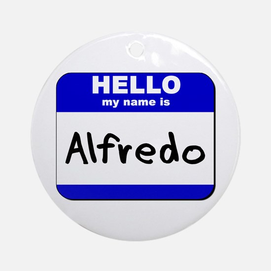 hello my name is alfredo  Ornament (Round)