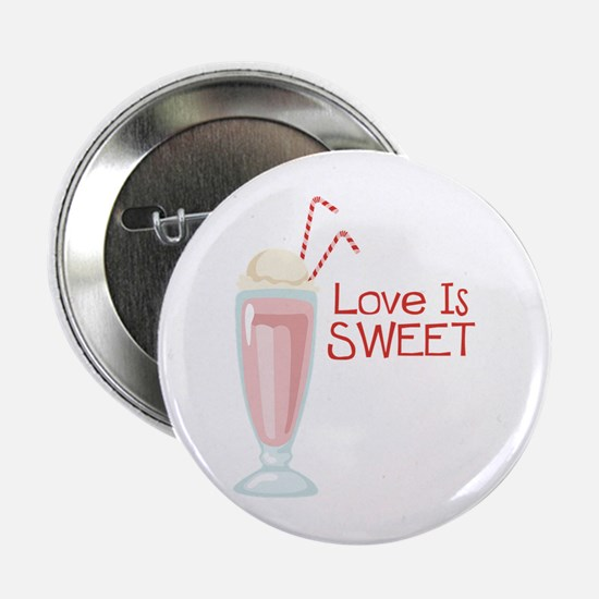 """Love is Sweet 2.25"""" Button"""