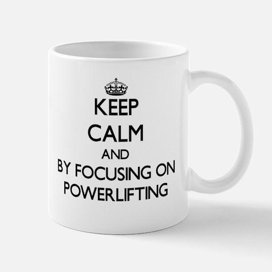 Keep calm by focusing on Powerlifting Mugs