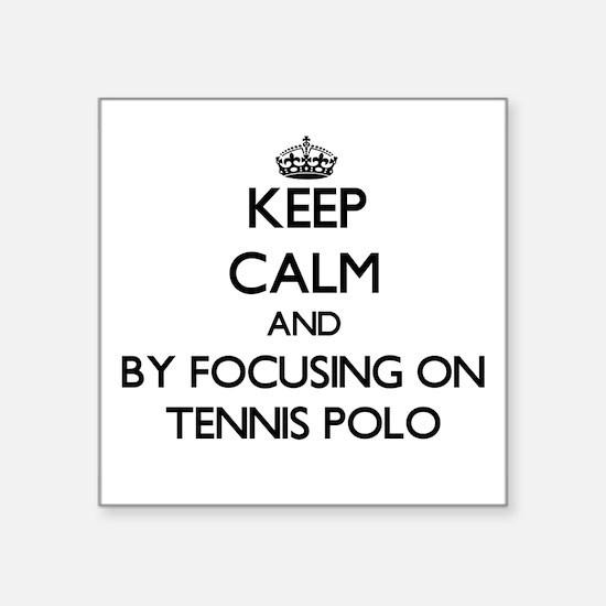 Keep calm by focusing on Tennis Polo Sticker