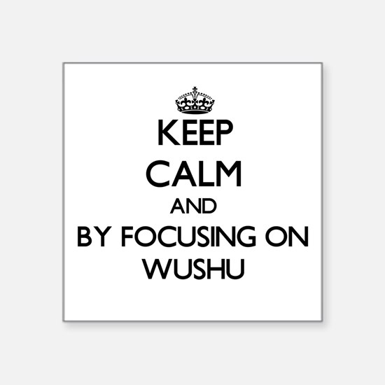 Keep calm by focusing on Wushu Sticker