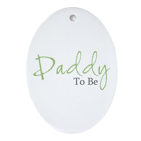 Daddy To Be (Green Script) Oval Ornament
