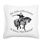 George Washington, What Happe Square Canvas Pillow
