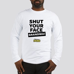 Shut your face grandma! Impractical fans Long Slee
