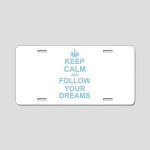 Keep Calm and Follow your Dreams Aluminum License