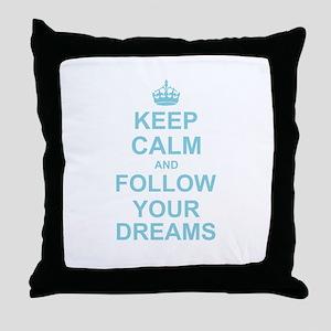 Keep Calm and Follow your Dreams Throw Pillow