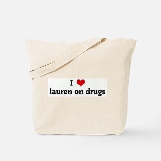 I Love lauren on drugs Tote Bag