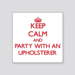 Keep Calm and Party With an Upholsterer Sticker