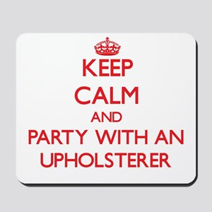 Keep Calm and Party With an Upholsterer Mousepad