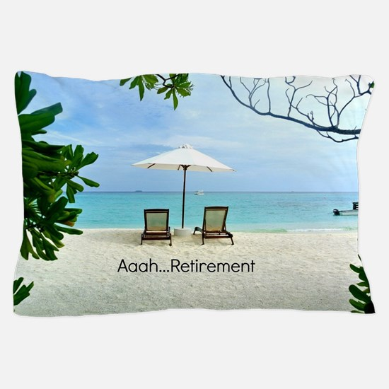 Aaah...Retirement, tropical beach scen Pillow Case