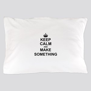 Keep Calm and Make Something Pillow Case