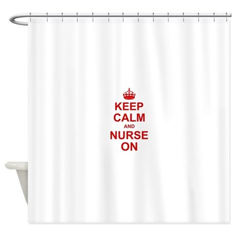 Keep Calm And Nurse On Shower Curtain