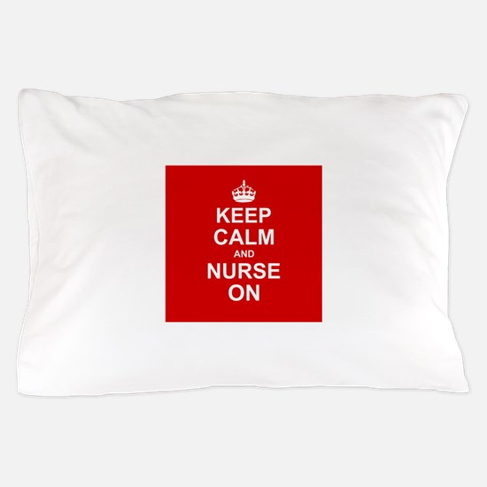 Keep Calm and Nurse on Pillow Case