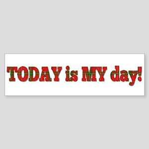 Today Is My Day Bumper Sticker