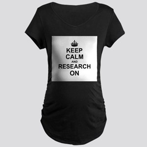 Keep Calm and Research on Maternity T-Shirt