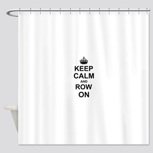 Keep Calm and Row on Shower Curtain