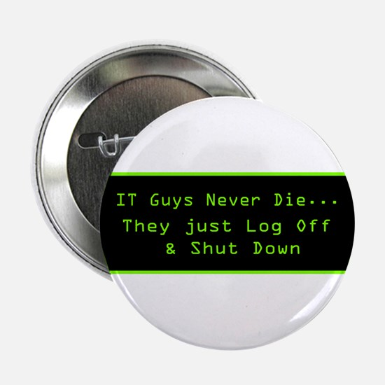 IT Guys Never Die... Button