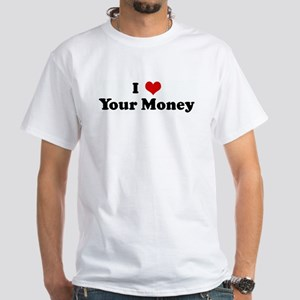 I Love Your Money White T-Shirt