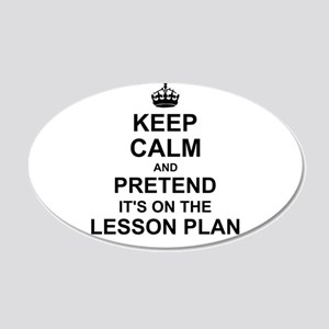 Keep Calm and Pretend its on the lesson plan Wall