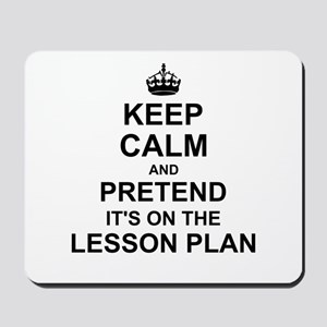 Keep Calm and Pretend its on the lesson plan Mouse
