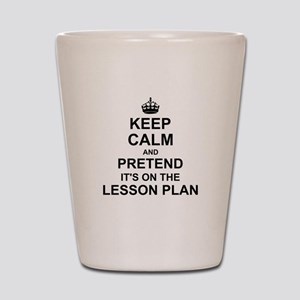 Keep Calm and Pretend its on the lesson plan Shot