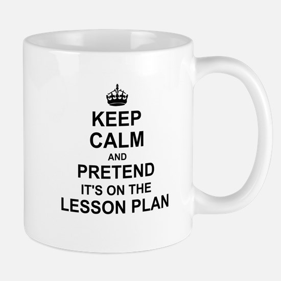 Keep Calm and Pretend its on the lesson plan Mugs