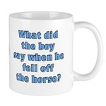 What did the boy say when he fell off the horseMug