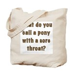 What do you call a pony with a sore throat? Bag