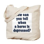 How do you know when a horse is depressed? Bag