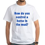 How do you control a horse in the mudd?