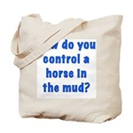 How do you control a horse in the mud? Tote Bag