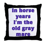 In horse years I am the old gray mare Throw Pillow