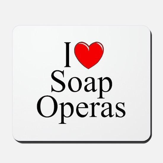 """""""I Love (Heart) Soap Operas"""" Mousepad"""