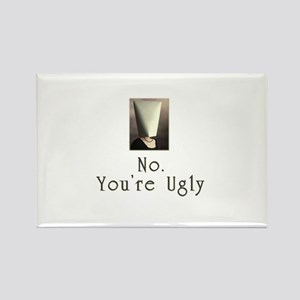 No. You're Ugly Rectangle Magnet