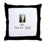 No. You're Ugly Throw Pillow