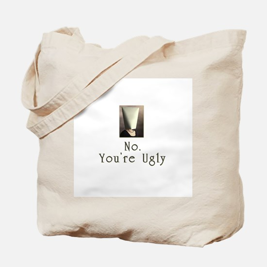 No. You're Ugly Tote Bag