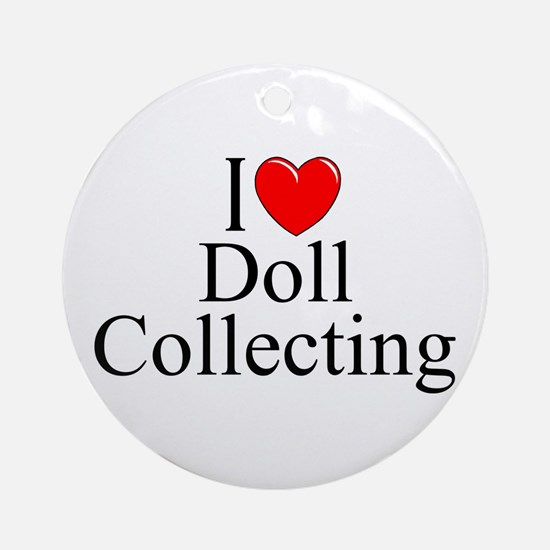 """I Love (Heart) Doll Collecting"" Ornament (Round)"