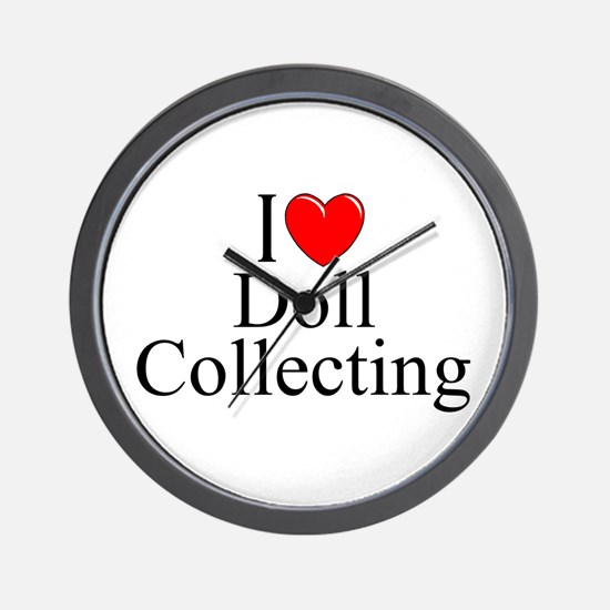 """""""I Love (Heart) Doll Collecting"""" Wall Clock"""