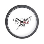 I Can't Wait to Stalk You Wall Clock