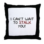 I Can't Wait to Stalk You Throw Pillow