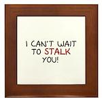 I Can't Wait to Stalk You Framed Tile