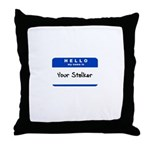 Hello My Name Is Your Stalker Throw Pillow