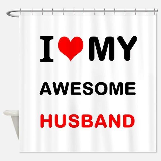 I Love My Awesome Husband Shower Curtain