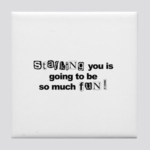 Stalking You..So Much Fun Tile Coaster