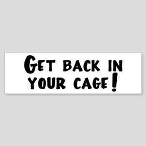 Get Back in Your Cage! Bumper Sticker