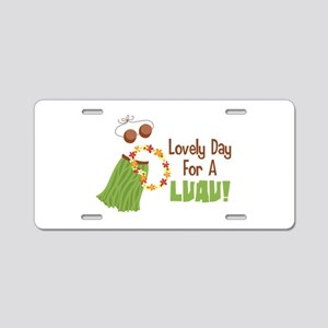 Lovely Day For A Luau! Aluminum License Plate
