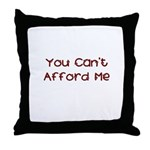 You Can't Afford Me Throw Pillow