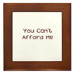 You Can't Afford Me Framed Tile