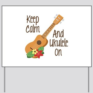keep Calm And Ukulele On Yard Sign