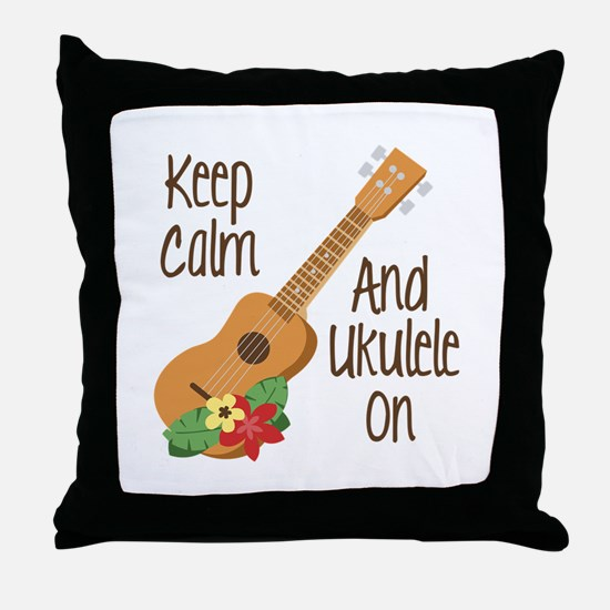 keep Calm And Ukulele On Throw Pillow